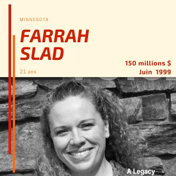 Farrah Slad - 150 millions $ - Juin 1999