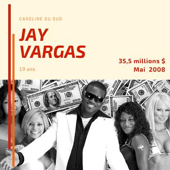 Jay Vargas - 35,5 millions $ - Mai 2008